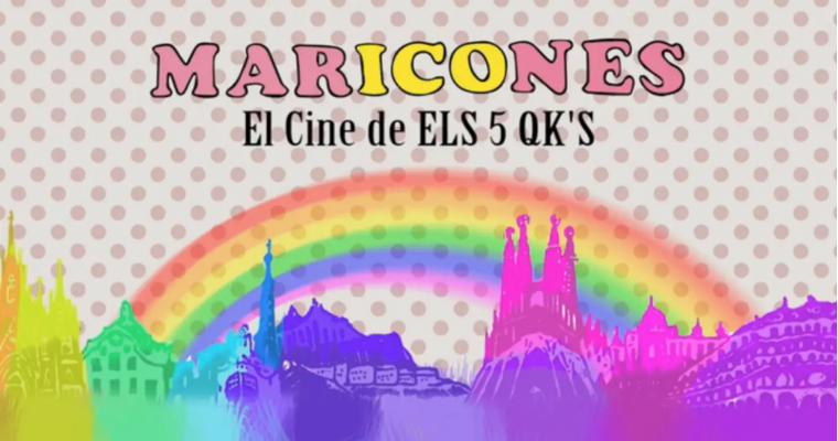 Maricones: «El Cine de Els 5 QK's»